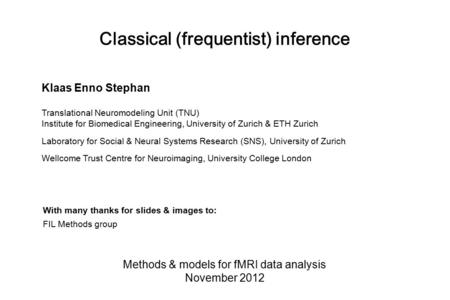 Classical (frequentist) inference Methods & models for fMRI data analysis November 2012 With many thanks for slides & images to: FIL Methods group Klaas.