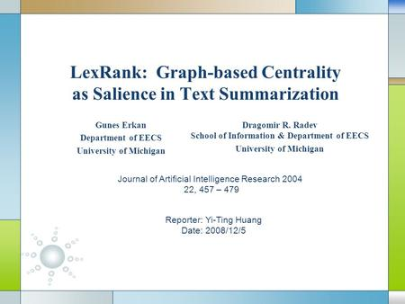 LexRank: Graph-based Centrality as Salience in Text Summarization Gunes Erkan Department of EECS University of Michigan Dragomir R. Radev School of Information.