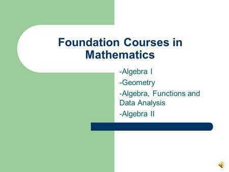 Foundation Courses in Mathematics -Algebra I -Geometry -Algebra, Functions and Data Analysis -Algebra II.