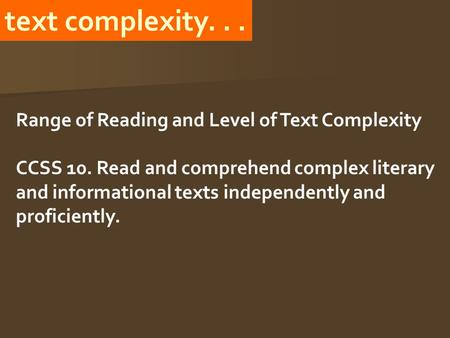 Text complexity... Range of Reading and Level of Text Complexity CCSS 10. Read and comprehend complex literary and informational texts independently and.