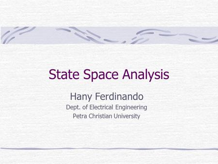 State Space Analysis Hany Ferdinando Dept. of Electrical Engineering Petra Christian University.