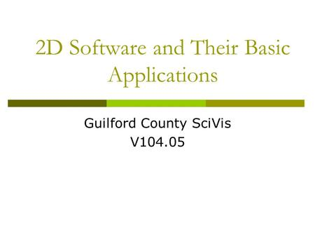 2D Software and Their Basic Applications Guilford County SciVis V104.05.