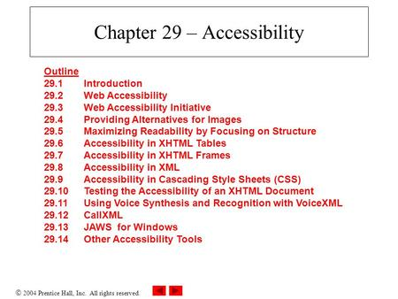  2004 Prentice Hall, Inc. All rights reserved. Chapter 29 – Accessibility Outline 29.1 Introduction 29.2 Web Accessibility 29.3 Web Accessibility Initiative.