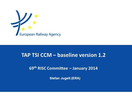 Stefan Jugelt (ERA) TAP TSI CCM – baseline version 1.2 69 th RISC Committee – January 2014.