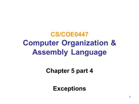 1 CS/COE0447 Computer Organization & Assembly Language Chapter 5 part 4 Exceptions.