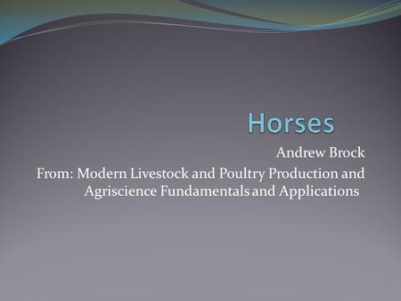 Andrew Brock From: Modern Livestock and Poultry Production and Agriscience Fundamentals and Applications.