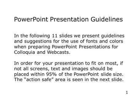 PowerPoint Presentation Guidelines In the following 11 slides we present guidelines and suggestions for the use of fonts and colors when preparing PowerPoint.