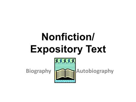 Nonfiction/ Expository Text BiographyAutobiography.