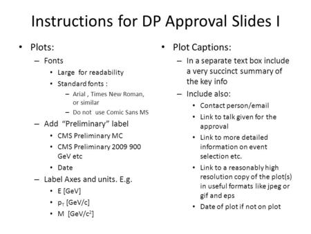 Instructions for DP Approval Slides I Plots: – Fonts Large for readability Standard fonts : – Arial, Times New Roman, or similar – Do not use Comic Sans.