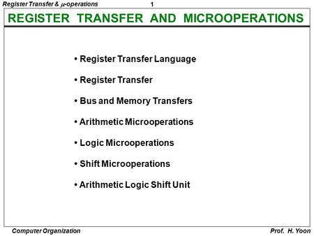 1 Register Transfer &  -operations Computer Organization Prof. H. Yoon REGISTER TRANSFER AND MICROOPERATIONS Register Transfer Language Register Transfer.
