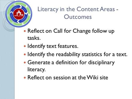 Literacy in the Content Areas - Outcomes Reflect on Call for Change follow up tasks. Identify text features. Identify the readability statistics for a.