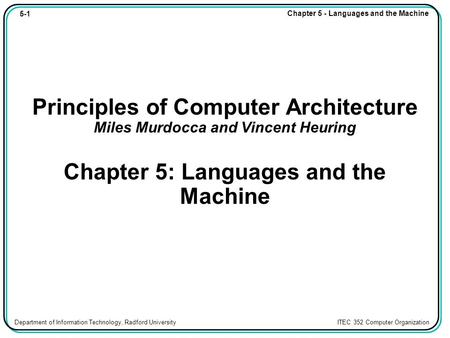 5-1 Chapter 5 - Languages and the Machine Department of Information Technology, Radford University ITEC 352 Computer Organization Principles of Computer.