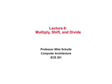 Lecture 6: Multiply, Shift, and Divide