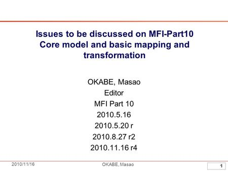 2010/11/16 OKABE, Masao 1 Issues to be discussed on MFI-Part10 Core model and basic mapping and transformation OKABE, Masao Editor MFI Part 10 2010.5.16.