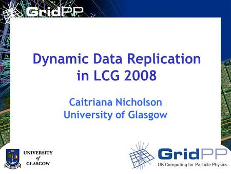 Your university or experiment logo here Caitriana Nicholson University of Glasgow Dynamic Data Replication in LCG 2008.