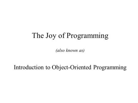 The Joy of Programming (also known as) Introduction to Object-Oriented Programming.