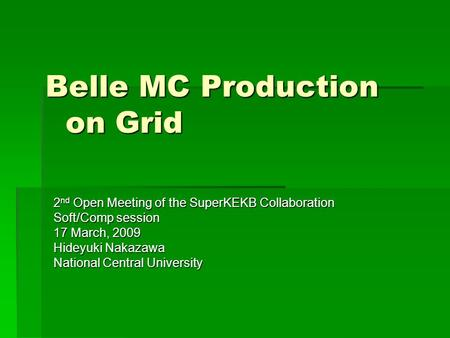 Belle MC Production on Grid 2 nd Open Meeting of the SuperKEKB Collaboration Soft/Comp session 17 March, 2009 Hideyuki Nakazawa National Central University.