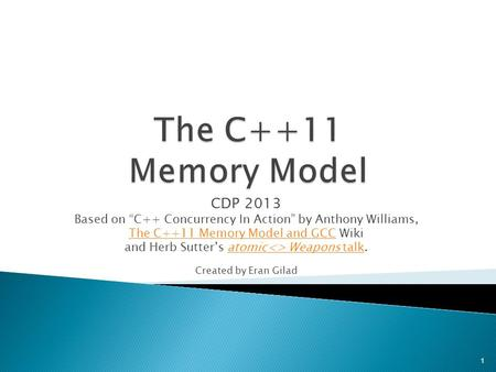"CDP 2013 Based on ""C++ Concurrency In Action"" by Anthony Williams, The C++11 Memory Model and GCCThe C++11 Memory Model and GCC Wiki and Herb Sutter's."