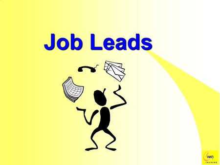 Job Leads Objectives:  List at least five different sources of job leads  Use alternative methods to uncover suitable leads  Discuss findings as a.