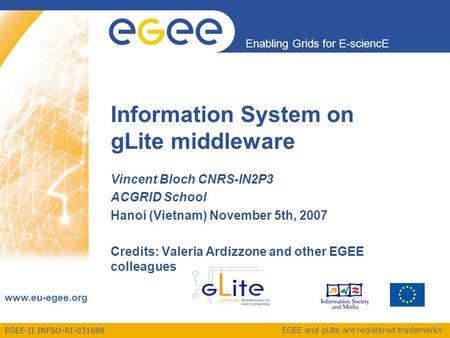 EGEE-II INFSO-RI-031688 Enabling Grids for E-sciencE www.eu-egee.org EGEE and gLite are registered trademarks Information System on gLite middleware Vincent.
