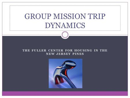 THE FULLER CENTER FOR HOUSING IN THE NEW JERSEY PINES GROUP MISSION TRIP DYNAMICS.