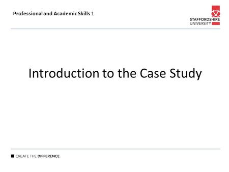 Introduction to the Case Study Professional and Academic Skills 1.