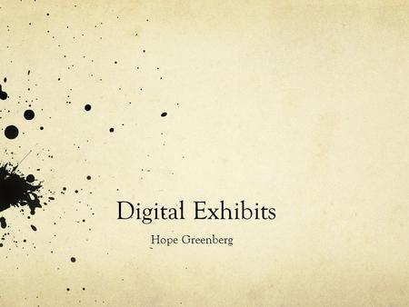 Digital Exhibits Hope Greenberg. Today's Agenda What is digitization? Digital history? Digital surrogates? What's the difference between human readable.