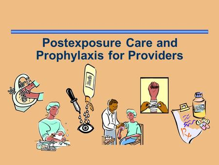 Postexposure Care and Prophylaxis for Providers. Risk of HIV Infection after Occupational Exposure If 300 people receive needle-stick or sharp-instrument.