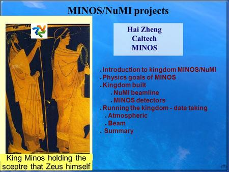 1 MINOS/NuMI projects ● Introduction to kingdom MINOS/NuMI ● Physics goals of MINOS ● Kingdom built ● NuMI beamline ● MINOS detectors ● Running the kingdom.