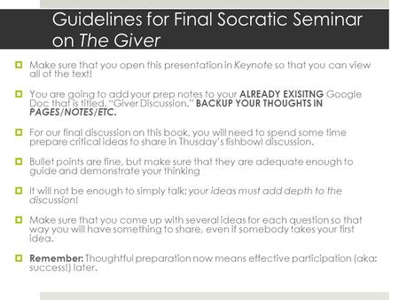 Guidelines for Final Socratic Seminar on The Giver  Make sure that you open this presentation in Keynote so that you can view all of the text!  You are.