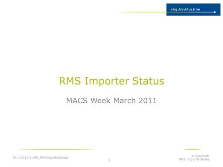 RMS Importer Status MACS Week March 2011 PP-110325-b-ABR_RMSImporterStatus Angela Brett RMS Importer Status 1.