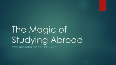 The Magic of Studying Abroad CCC ALUMNI THAT TOOK THE PLUNGE!