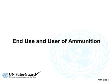 End Use and User of Ammunition AT05 Slide 1. Types of End Use Documents  End User Certificate (EUC)  Delivery Verification Certificate (DVC) AT05 Slide.