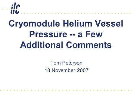 Cryomodule Helium Vessel Pressure -- a Few Additional Comments Tom Peterson 18 November 2007.