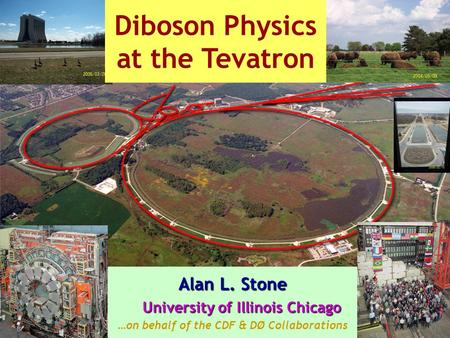 Alan L. Stone University of Illinois Chicago University of Illinois Chicago …on behalf of the CDF & DØ Collaborations Diboson Physics at the Tevatron.