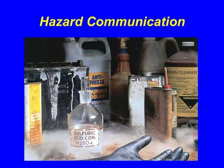 Hazard Communication. Introduction !About 32 million workers work with and are potentially exposed to one or more chemical hazards !There are approximately.
