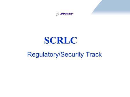 SCRLC Regulatory/Security Track. Topics Proposed SOW for Regulatory/Security Track Summary report : Annual Customs and Border Protection C-TPAT Seminar.