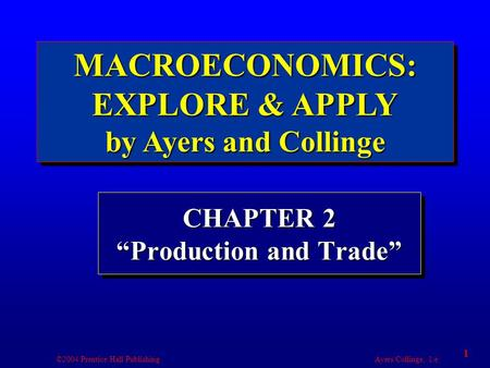 "©2004 Prentice Hall Publishing Ayers/Collinge, 1/e 1 MACROECONOMICS: EXPLORE & APPLY by Ayers and Collinge CHAPTER 2 ""Production and Trade"""