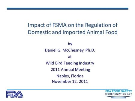Impact of FSMA on the Regulation of Domestic and Imported Animal Food by Daniel G. McChesney, Ph.D. at Wild Bird Feeding Industry 2011 Annual Meeting Naples,