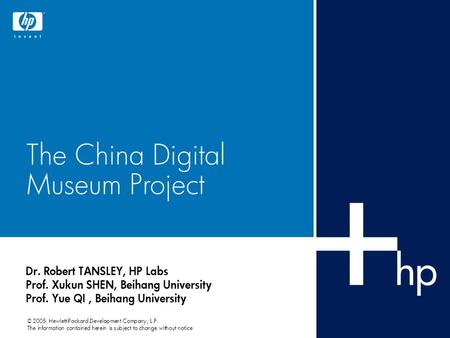 © 2005 Hewlett-Packard Development Company, L.P. The information contained herein is subject to change without notice The China Digital Museum Project.