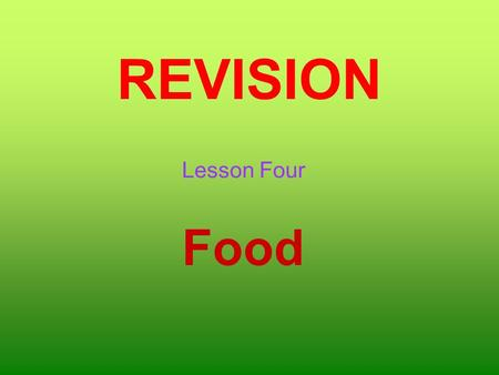 REVISION Lesson Four Food. carrot ice-cream apples pizza chicken cheese mushroom peas bananas 1. 2. 3. 4.5. 6. 7.8. 9.