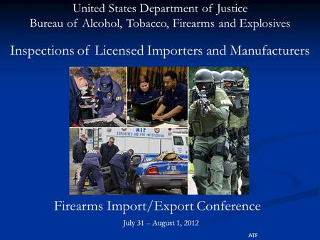 United States Department of Justice Bureau of Alcohol, Tobacco, Firearms and Explosives ATF Inspections of Licensed Importers and Manufacturers Firearms.