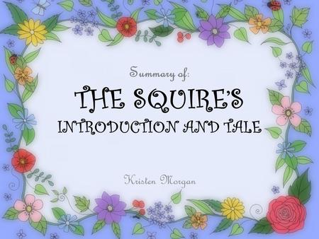 Summary of: THE SQUIRE'S INTRODUCTION AND TALE Kristen Morgan.