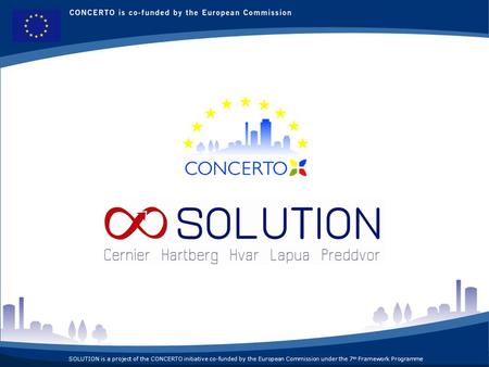SOLUTION is a project of the CONCERTO initiative co-funded by the European Commission under the 7 th Framework Programme.