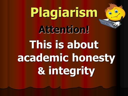 Plagiarism Attention! This is about academic honesty & integrity.