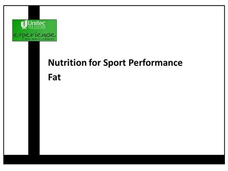 Nutrition for Sport Performance Fat. Added fat Why not fatty food? Low fat Reducing Fat Fatty Acids Saturated Fatty Acids Unsaturated Fatty Acids What.
