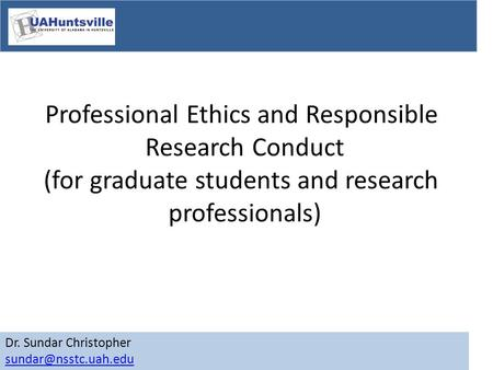 Dr. Sundar Christopher Professional Ethics and Responsible Research Conduct (for graduate students and research professionals)