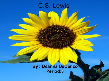 C.S. Lewis By : Deanna DeCenzo Period:8. C.S. Lewis was born November 29,1898 He died November 22, 1963 His Full name is Clive Staples Lewis He is know.