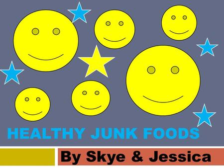 HEALTHY JUNK FOODS By Skye & Jessica. Introduction  There is not really one healthiest junk food but there are some types of food and some brands that.