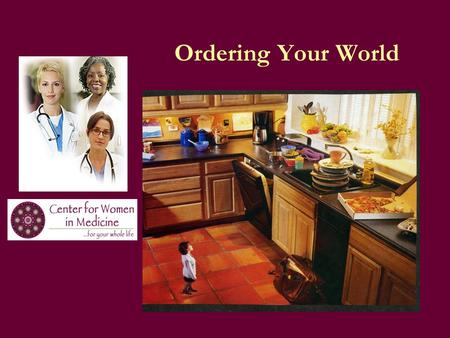 "Ordering Your World. ""Living is more like gardening than engineering."" Ordering Your World."